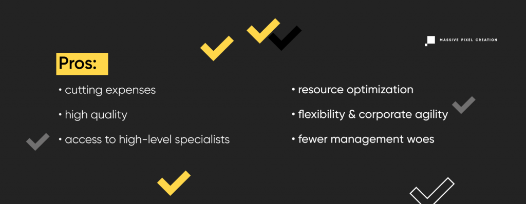 The pros of software development outsourcing include cutting expenses, high quality of the end product, access to high-level specialists, resource optimization, flexibility & corporate agility, and fewer management woes.